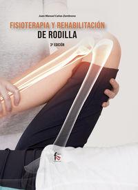 (3 Ed) Fisioterapia Y Rehabilitacion De Rodilla - Juan Manuel Cañas Zambrano