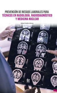prevencion de riesgos laborales para tecnicos en radiologia, radiodiagnostico y medicina nuclear - Rafael Ceballos Atienza