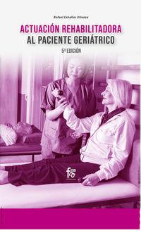(5 Ed) Actuacion Rehabilitacion Al Paciente Geriatrico - Rafael Ceballos Atienza