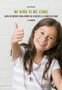 (2 ED) MI NIÑO SI ME COME, GUIA DE MENUS DE 6 MESES A 6 AÑOS DE EDAD