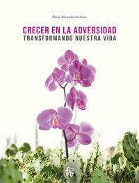 CRECER EN LA ADVERSIDAD - TRANSFORMANDO NUESTRA VIDA
