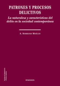 Patrones Y Procesos Delictivos - La Naturaleza Y Caracteristicas Del Delito En La Sociedad Contemporanea - A. Serrano Maillo