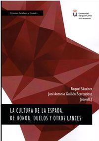 Cultura De La Espada, La - De Honor Duelos Y Otros Trances - Raquel Sanchez