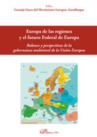 EUROPA DE LAS REGIONES Y EL FUTURO FEDERAL DE EUROPA - BALANCE Y PERSPECTIVA DE LA GOBERNANZA MULTINIVEL DE LA UNION EUROPEA