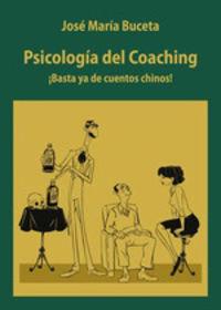 PSICOLOGIA DEL COACHING - ¡BASTA YA DE CUENTOS CHINOS!