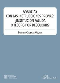 A Vueltas Con Las Instrucciones Previas: ¿institucion Fallida O Tesoro Por Descubrir? - Davinia Cadenas Osuna