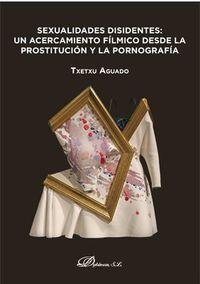 Sexualidades Disidentes - Un Acercamiento Filmico Desde La Prostitucion Y La Pornografia - Txetxu Aguado Minguez