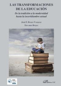 TRANSFORMACIONES DE LA EDUCACION, LAS - DE LA TRADICION A LA MODERNIDAD HASTA LA INCERTIDUMBRE ACTUAL