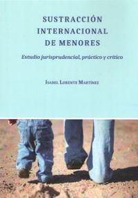 SUSTRACCION INTERNACIONAL DE MENORES - ESTUDIO JURISPRUDENCIAL, PRACTICO Y CRITICO