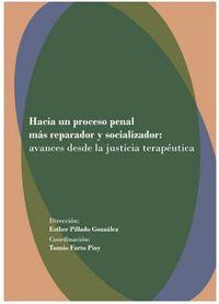 HACIA UN PROCESO PENAL MAS REPARADOR Y RESOCIALIZADOR - AVANCES DESDE LA JUSTICIA TERAPEUTICA