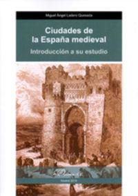 CIUDADES DE LA ESPAÑA MEDIEVAL - INTRODUCCION A SU ESTUDIO