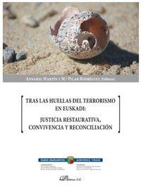 TRAS LAS HUELLAS DEL TERRORISMO EN EUSKADI - JUSTICIA RESTAURATIVA, CONVIVENCIA Y RECONCILIACION