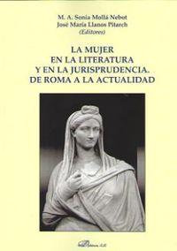 mujer en la literatura y en la jurisprudencia, la - de roma a la actualidad - Jose Maria Llanos Pitarch (ed. ) / Sonia M. A. Molla Nebot (ed. )