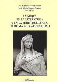 MUJER EN LA LITERATURA Y EN LA JURISPRUDENCIA, LA - DE ROMA A LA ACTUALIDAD