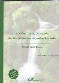 (2 Ed) Accion, Deber, Donacion - Dos Dimensiones Eticas Inseparables De La Accion - Urbano Ferrer Santos