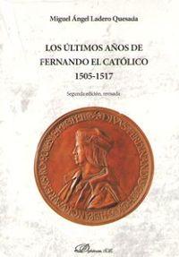 (2 ED) ULTIMOS AÑOS DE FERNANDO EL CATOLICO, LOS (1505-1517)