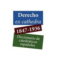 Derecho Ex Catedra (1847-1936) - Diccionario De Catedraticos Españoles - Aa. Vv.