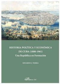 HISTORIA POLITICA Y ECONOMICA DE CUBA (1800-1961) - UNA REPUBLICA EN FORMACION