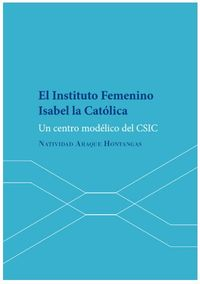 INSTITUTO FEMENINO ISABEL LA CATOLICA, EL - UN CENTRO MODELICO DEL CSIC