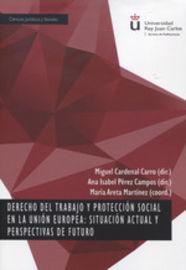 DERECHO DEL TRABAJO Y PROTECCION SOCIAL EN LA UNION EUROPEA: SITUACION ACTUAL Y PERSPECTIVAS DE FUTURO