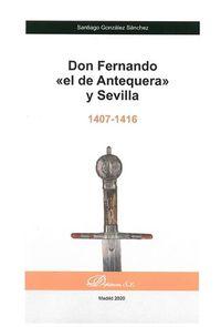 DON FERNANDO EL DE ANTEQUERA Y SEVILLA (1407-1416 )