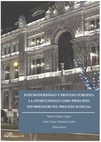 POSTMODERNIDAD Y PROCESO EUROPEO - LA OPORTUNIDAD COMO PRINCIPIO INFORMADOR DEL PROCESO JUDICIAL