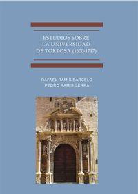ESTUDIOS SOBRE LA UNIVERSIDAD DE TORTOSA (1600-1717)
