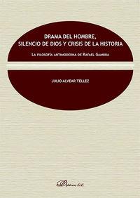 DRAMA DEL HOMBRE, SILENCIO DE DIOS Y CRISIS DE LA HISTORIA - LA FILOSOFIA ANTIMODERNA DE RAFAEL GAMBRA