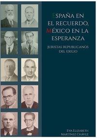 ESPAÑA EN EL RECUERDO, MEXICO EN LA ESPERANZA - JURISTAS REPUBLICANOS DEL EXILIO