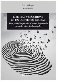 LIBERTAD Y SEGURIDAD EN UN CONTEXTO GLOBAL - RETOS Y DESAFIOS PARA LOS SISTEMAS DE GARANTIA DE LOS DERECHOS FUNDAMENTALES