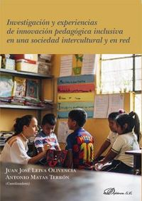 INVESTIGACION Y EXPERIENCIAS DE INNOVACION PEDAGOGICA INCLUSIVA EN UNA SOCIEDAD INTERCULTURAL Y EN RED