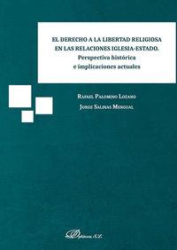 DERECHO A LA LIBERTAD RELIGIOSA EN LAS RELACIONES IGLESIA-ESTADO, EL - PERSPECTIVA HISTORICA E IMPLICACIONES ACTUALES