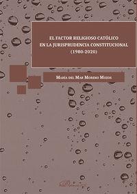 FACTOR RELIGIOSO CATOLICO EN LA JURISPRUDENCIA CONSTITUCIONAL, EL (1980-2020)