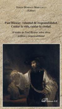 PAUL RICOEUR: VOLUNTAD DE RESPONSABILIDAD - CUIDAR LA VIDA, CUIDAR LA CIUDAD - 10 TEXTOS DE PAUL RICOEUR SOBRE ETICA, POLITICA Y RESPONSABILIDAD