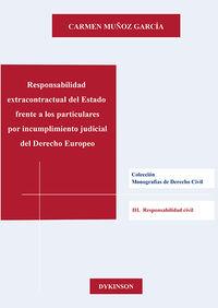 RESPONSABILIDAD EXTRACONTRACTUAL DEL ESTADO FRENTE A LOS PARTICULARES POR INCUMPLIMIENTO JUDICIAL DEL DERECHO EUROPEO - UNA TUTELA INDIRECTA DEL CONSUMIDOR FRENTE A LAS CLAUSULAS ABUSIVAS