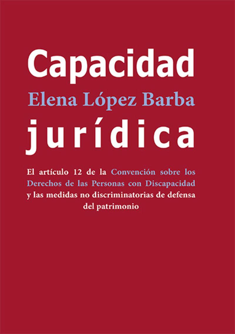 CAPACIDAD JURIDICA - EL ARTICULO 12 DE LA CONVENCION SOBRE LOS DERECHOS DE LAS PERSONAS CON DISCAPACIDAD Y LAS MEDIDAS NO DISCRIMINATORIAS DE DEFENSA DEL PATRIMONIO