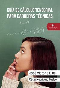 Guia De Calculo Tensorial Para Carreras Tecnicas - Jose Victoria Diaz / Cesar Rodriguez Mielgo