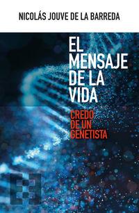 MENSAJE DE LA VIDA, EL - CREDO DE UN GENETISTA