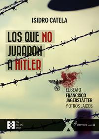 QUE NO JURARON A HITLER, LOS - EL BEATO FRANCISCO JAGERSTATTER Y OTROS LAICOS