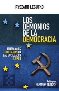 DEMONIOS DE LA DEMOCRACIA, LOS - TENTACIONES TOTALITARIAS EN LAS SOCIEDADES LIBRES