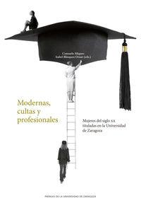 MODERNAS, CULTAS Y PROFESIONALES - MUJERES DEL SIGLO XX TITULADAS EN LA UNIVERSIDAD DE ZARAGOZA