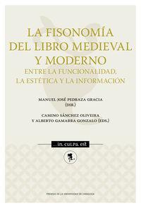 FISONOMIA DEL LIBRO MEDIEVAL Y MODERNO, LA - ENTRE LA FUNCIONALIDAD, LA ESTETICA Y LA INFORMACION