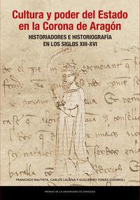 CULTURA Y PODER DEL ESTADO EN LA CORONA DE ARAGON - HISTORIADORES E HISTORIOGRAFIA EN LOS SIGLOS XIII-XVI