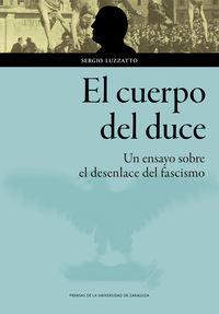 Cuerpo Del Duce, El - Un Ensayo Sobre El Desenlace Del Fascismo - Sergio Luzzatto