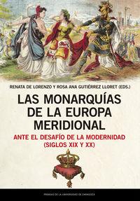 MONARQUIAS DE LA EUROPA MERIDIONAL, LAS - ANTE EL DESAFIO DE LA MODERNIDAD (SIGLOS XIX Y XX)
