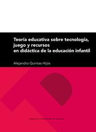TEORIA EDUCATIVA SOBRE TECNOLOGIA, JUEGO Y RECURSOS EN DIDACTICA DE LA EDUCACION INFANTIL