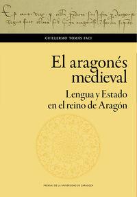 Aragones Medieval, El - Lengua Y Estado En El Reino De Aragon - Guillermo Tomas Faci