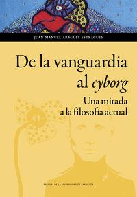 De La Vanguardia Al Cyborg - Una Mirada A La Filosofia Actual - Juan Manuel Aragues