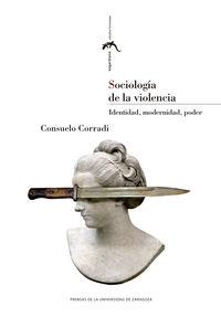 Sociologia De La Violencia - Identidad, Modernidad, Poder - Consuelo Corradi