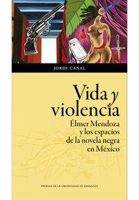 vida y violencia - elmer mendoza y los espacios de la novela negra en mexico - Jordi Canal